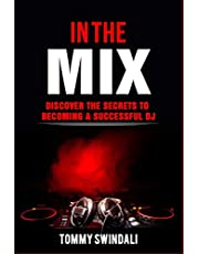 In The Mix: Discover The Secrets to Becoming a Successful DJ