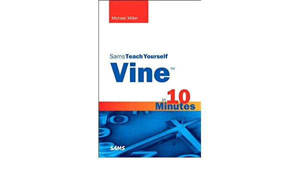 Vine in 10 Minutes, Sams Teach Yourself (English Edition) eBook ...