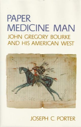 - Paper medicine man: John Gregory Bourke and his American West