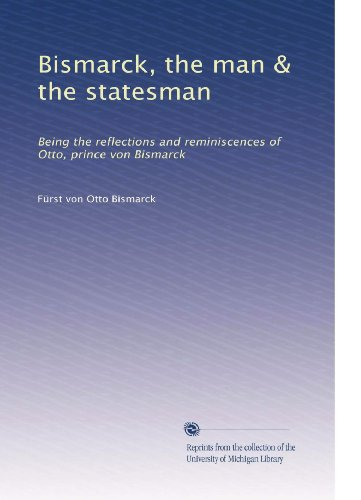 Used, Bismarck, the man & the statesman: Being the reflections for sale  Delivered anywhere in USA