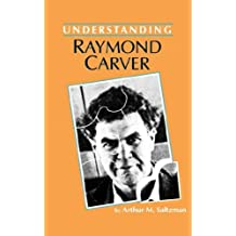 Understanding Raymond Carver (Understanding Contemporary American Literature)