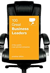 100 Great Business Leaders: Of the world's most admired companies (100 Great Ideas Series)
