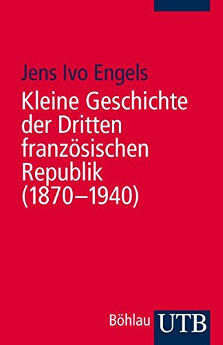Kleine Geschichte der Dritten französischen Republik (1870-1940) (Uni-Taschenbücher M)