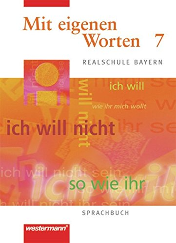 Mit eigenen Worten. Sprachbuch für Realschule Bayern: Mit eigenen Worten - Sprachbuch für bayerische Realschulen Ausgabe 2001: Schülerband 7