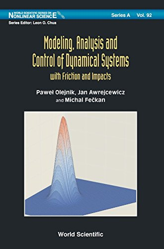 Modeling, Analysis and Control of Dynamical Systems: With Friction and Impacts (World Scientific Series on Nonlinear Science Series A) (World Scientific Nonlinear Science Series a)