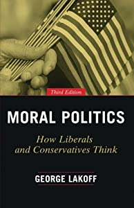 Moral Politics: How Liberals and Conservatives Think, Third Edition