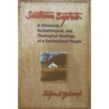 Southern Baptists: A historical, ecclesiological, and theological heritage of a confessional people