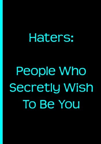 Haters: People Who Secretly Wish To Be You - Notebook / Journal / Lined Pages pdf epub