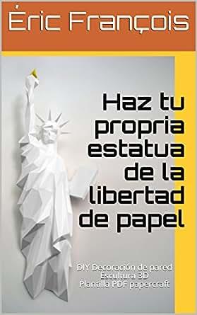 Haz tu propria estatua de la libertad de papel: DIY ...