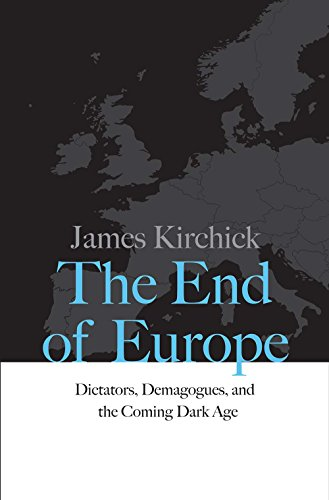 the-end-of-europe-dictators-demagogues-and-the-coming-dark-age