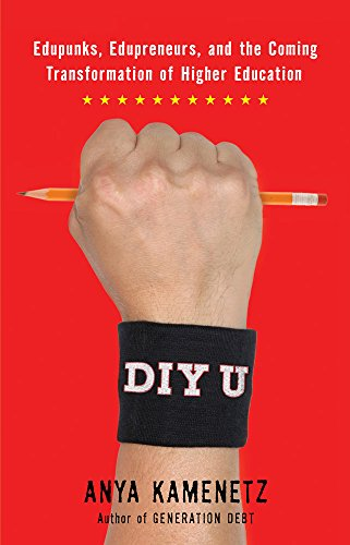 DIY U: Edupunks, Edupreneurs, and the Coming...