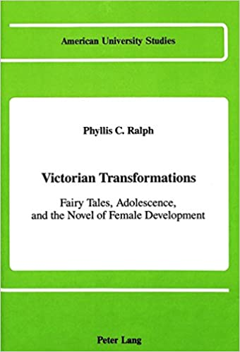Book Victorian Transformations: Fairy Tales, Adolescence, and the Novel of Female Development (American University Studies Series 4: English Language and Literature)