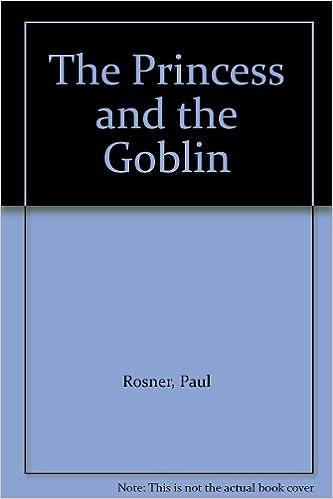 Ebookin lataus The Princess and the Goblin B000CSZSN4 Suomeksi PDF ePub by Paul Rosner