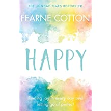 Happy: Finding joy in every day and letting go of perfect