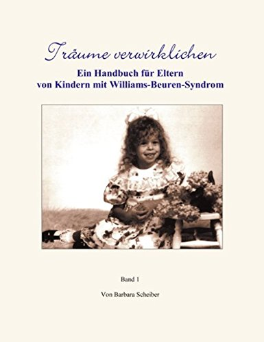 Träume verwirklichen. Ein Handbuch für Eltern von Kindern mit Williams-Beuren-Syndrom