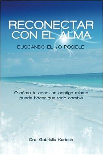 Reconectar con el Alma: Amazon.es: Gabriella Kortsch, Sigfrido Martin Iglesias: Libros