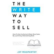 The Write Way To Sell: How To Gain Authority & Make More Sales By Launching A Bestselling Book