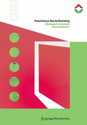 Passivhaus-Bauteilkatalog | Details for Passive Houses: Ökologisch bewertete Konstruktionen | A Catalogue of Ecologically Rated Constructions (German and English Edition) by Springer Vienna Architecture