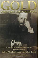 Gold from the Land of Israel: A New Light on the Weekly Torah Portion From the Writings of    Rabbi Abraham Isaac HaKohen Kook Paperback