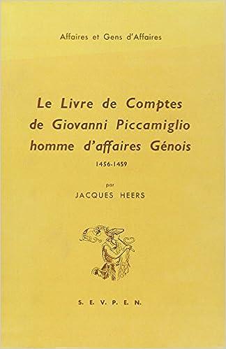 Lire en ligne Le livre de comptes de Giovanni Piccamiglio, homme d'affaires génois, 1456-1459 pdf