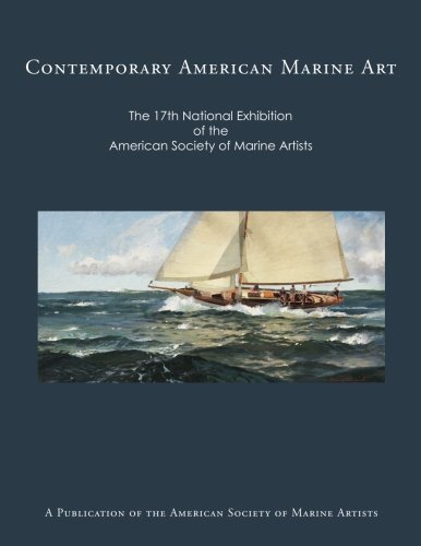 Read Online Contemporary American Marine Art: 17th National Exhibition of the American Society of Marine Artists pdf epub