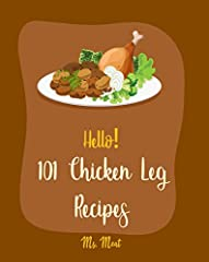 Eating Meat Can Make You Feel Awesome!✩★✩ Read this book for FREE on the Kindle Unlimited NOW ~ DOWNLOAD FREE eBook (PDF) included ILLUSTRATIONS of 101 Chicken Leg Recipes right after conclusion! ✩★✩After a tiring day at work, all you want is...