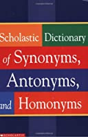 Scholastic Dictionary Of Synonyms Antonyms