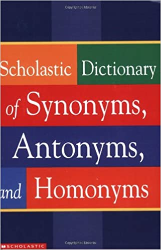 Scholastic Dictionary Of Synonyms, Antonyms, Homonyms: Scholastic ...
