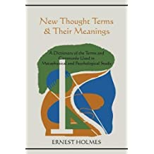 New Thought Terms & Their Meanings: A Dictionary of the Terms and Commonly Used in Metaphysical and Psychological Study