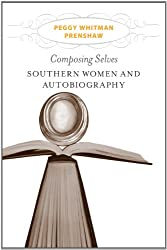 Composing Selves: Southern Women and Autobiography (Southern Literary Studies)