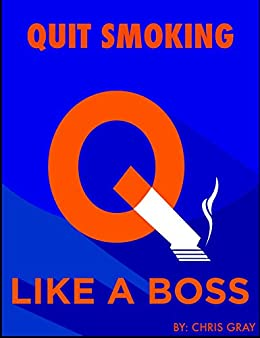 Quit Smoking Like A BOSS by [Gray, Christopher ]