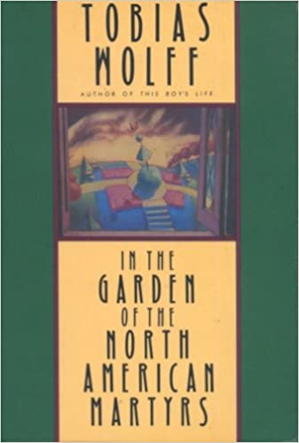 In The Garden Of The North American Martyrs Tobias Wolff
