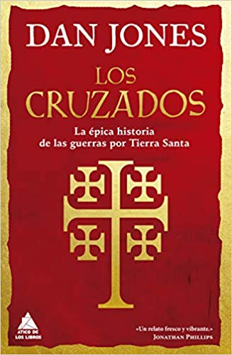 Los cruzados: La épica historia de las guerras por Tierra Santa