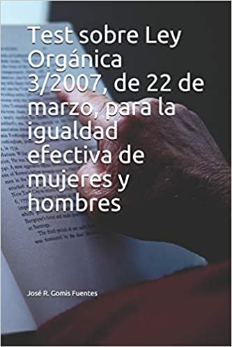 Test Sobre Ley Orgánica 3 2007 De 22 De Marzo Para La Igualdad Efectiva De Mujeres Y Hombres Amazon Es Gomis Fuentes Sr José R Libros
