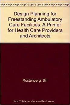 Book Design Planning for Freestanding Ambulatory Care Facilities: A Primer for Health Care Providers and Architects