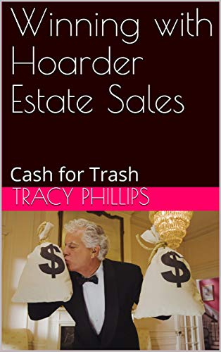 Winning with Hoarder Estate Sales: Cash for Trash by [Phillips, Tracy]