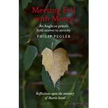 Meeting Evil With Mercy: An Anglican Priest'S Bold Answer To Atrocity - Reflections Upon The Ministry Of Martin Israel