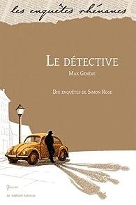 Le détective : Dix enquêtes de Simon Rose par Max Genève