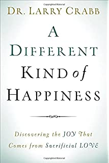 a different kind of happiness discovering the joy that comes from sacrificial love