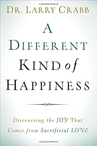 A Different Kind of Happiness: Discovering the Joy That Comes from Sacrificial Love