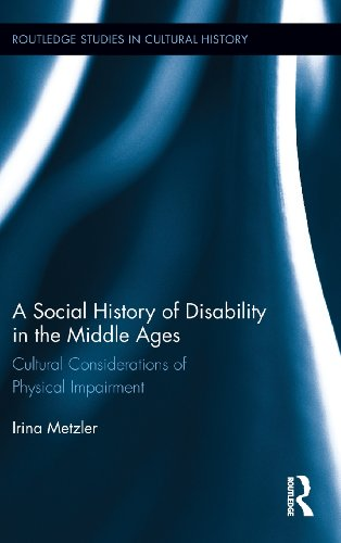 A Social History of Disability in the Middle Ages: Cultural Considerations of Physical Impairment (Routledge Studies in