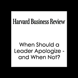 When Should a Leader Apologize - and When Not? (Harvard Business Review)