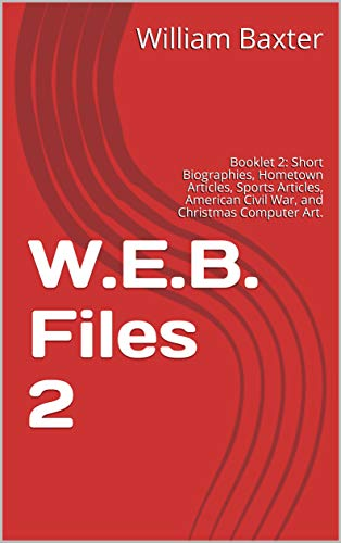 - W.E.B. Files 2: Booklet 2: Short Biographies, Hometown Articles, Sports Articles, American Civil War, and Christmas Computer Art. (W.E.B. * Files)