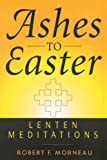 Ashes to Easter, Robert F. Morneau, 0824517202