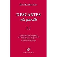 Descartes n'a pas dit: Un répertoire des fausses idées sur l'auteur du Discours de la méthode, avec les éléments utiles et une esquisse d'apologie (French Edition)