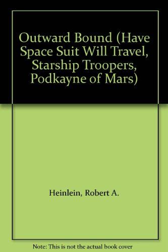 Outward Bound (Have Space Suit Will Travel, Starship Troopers, Podkayne of Mars)