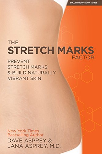 The Stretch Marks Factor: Prevent Stretch Marks & Build Naturally Vibrant Skin by Lana Asprey M.D.