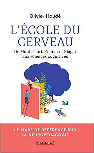 L Ecole Du Cerveau De Montessori Freinet Et Piaget Aux