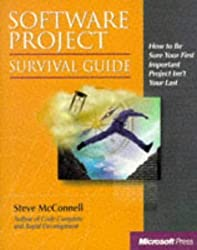 Software Project Survival Guide: How to be Sure Your First Important Project isn't Your Last (Pro -- Best Practices) by McConnell, Steve ( 1997 )