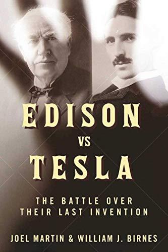 Edison vs. Tesla: The Battle over Their Last